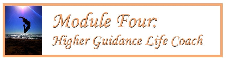 Module Four: Higher Guidance Life Coach