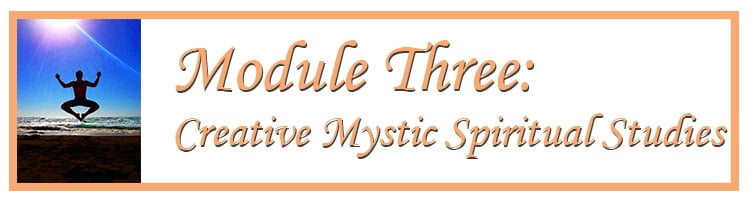 Module Three Creative Mystic™ Spiritual Studies